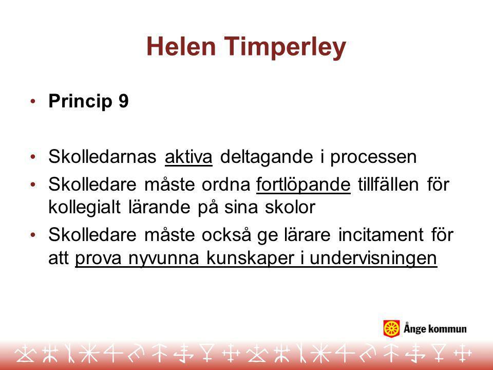Helen Timperley Princip 9 Skolledarnas aktiva deltagande i processen Skolledare måste ordna fortlöpande tillfällen för kollegialt lärande på sina skolor Skolledare måste också ge lärare incitament för att prova nyvunna kunskaper i undervisningen