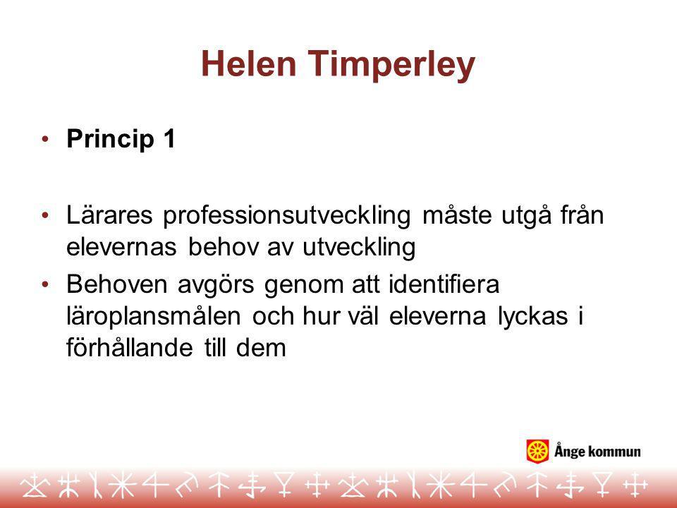 Helen Timperley Princip 1 Lärares professionsutveckling måste utgå från elevernas behov av utveckling Behoven avgörs genom att identifiera läroplansmålen och hur väl eleverna lyckas i förhållande till dem