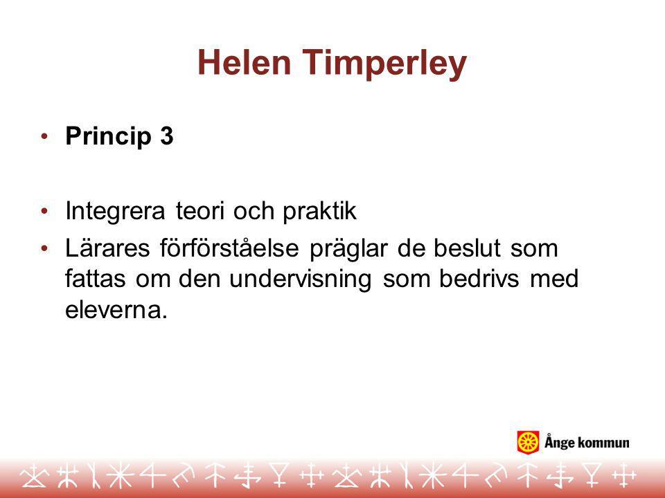 Helen Timperley Princip 3 Integrera teori och praktik Lärares förförståelse präglar de beslut som fattas om den undervisning som bedrivs med eleverna.