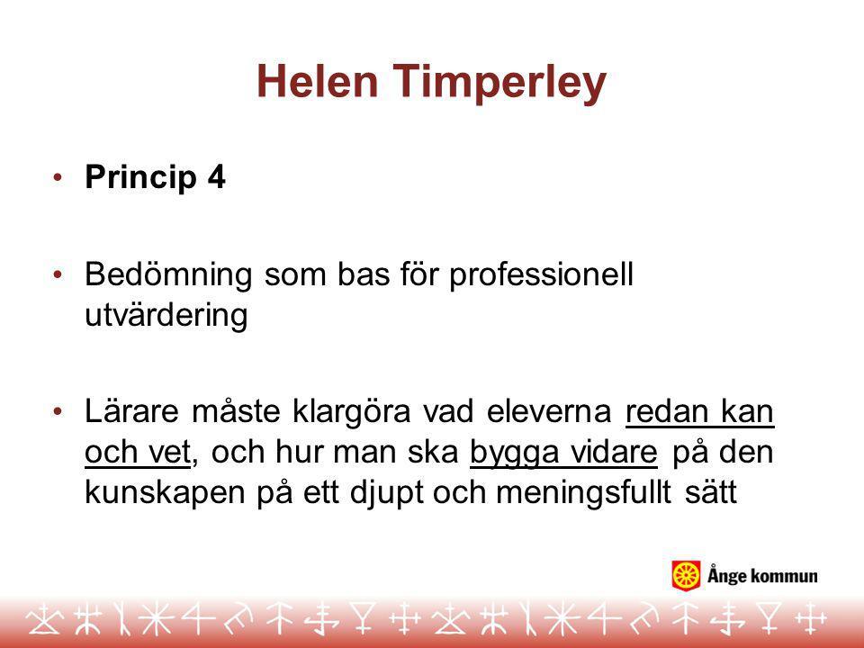 Helen Timperley Princip 4 Bedömning som bas för professionell utvärdering Lärare måste klargöra vad eleverna redan kan och vet, och hur man ska bygga vidare på den kunskapen på ett djupt och meningsfullt sätt