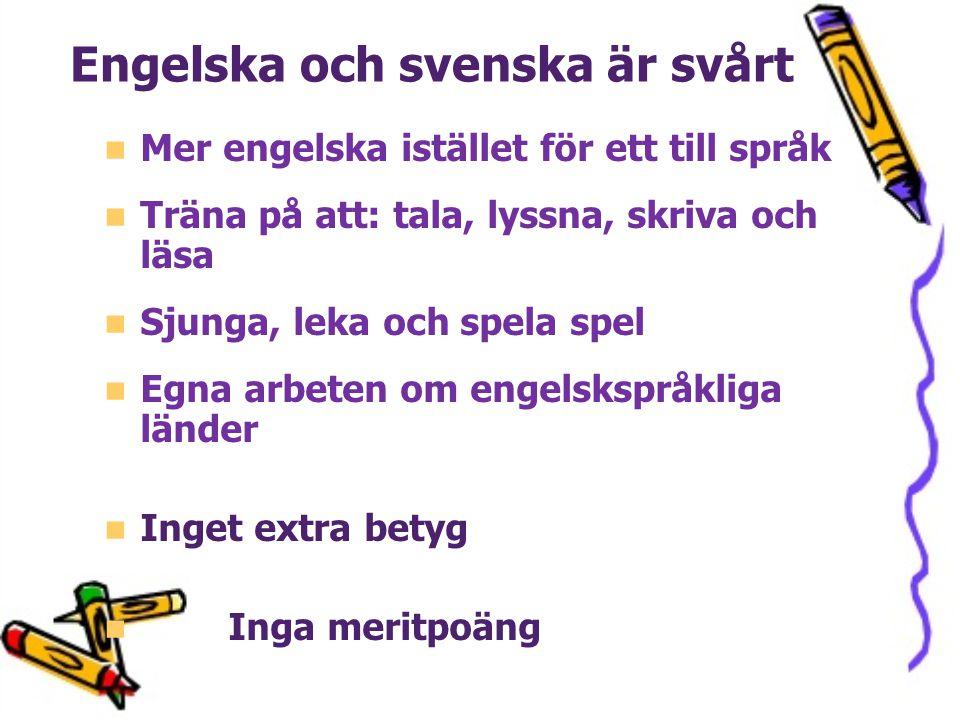 Engelska och svenska är svårt Mer engelska istället för ett till språk Träna på att: tala, lyssna, skriva och läsa Sjunga, leka och spela spel Egna ar