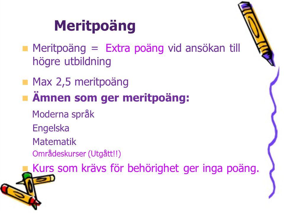 Meritpoäng Meritpoäng = Extra poäng vid ansökan till högre utbildning Max 2,5 meritpoäng Ämnen som ger meritpoäng: Moderna språk Engelska Matematik Om