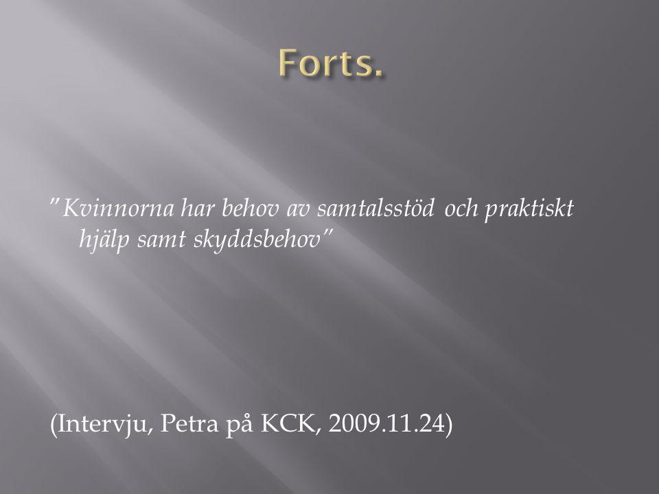 """"""" Kvinnorna har behov av samtalsstöd och praktiskt hjälp samt skyddsbehov"""" (Intervju, Petra på KCK, 2009.11.24)"""