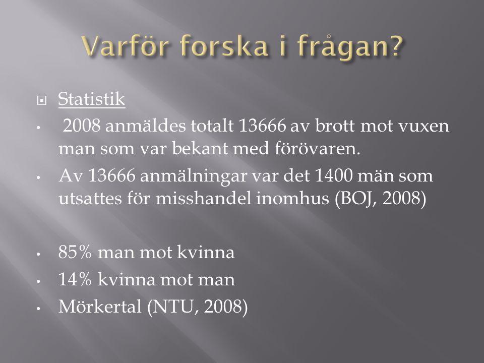  Statistik 2008 anmäldes totalt 13666 av brott mot vuxen man som var bekant med förövaren. Av 13666 anmälningar var det 1400 män som utsattes för mis