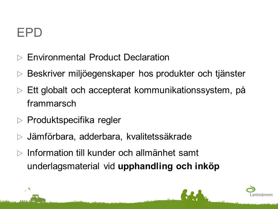 EPD  Environmental Product Declaration  Beskriver miljöegenskaper hos produkter och tjänster  Ett globalt och accepterat kommunikationssystem, på f