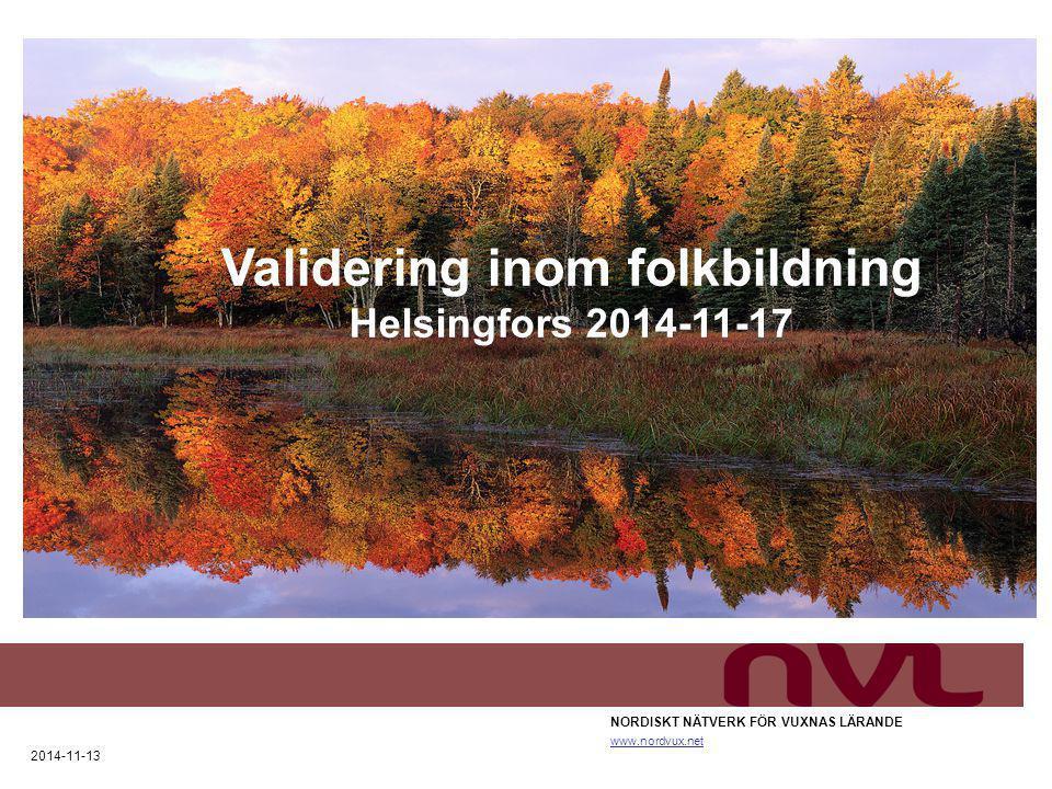NORDISKT NÄTVERK FÖR VUXNAS LÄRANDE www.nordvux.net 2014-11-13 Validering inom folkbildning Helsingfors 2014-11-17