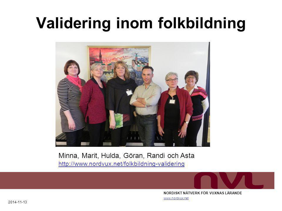 Validering inom folkbildning NORDISKT NÄTVERK FÖR VUXNAS LÄRANDE www.nordvux.net 2014-11-13 Validering inom folkbildning Helsingfors 2014-11-17 Minna,