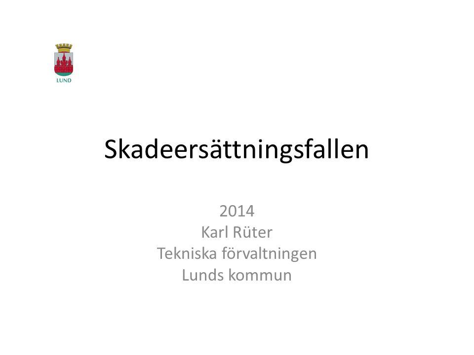 Skadeersättningsfallen 2014 Karl Rüter Tekniska förvaltningen Lunds kommun
