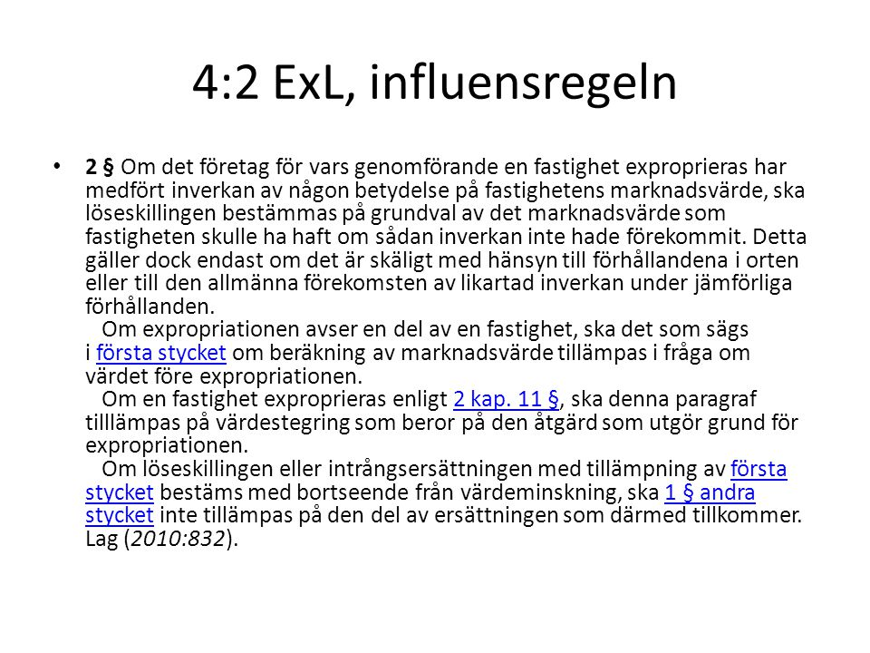 4:2 ExL, influensregeln 2 § Om det företag för vars genomförande en fastighet exproprieras har medfört inverkan av någon betydelse på fastighetens mar