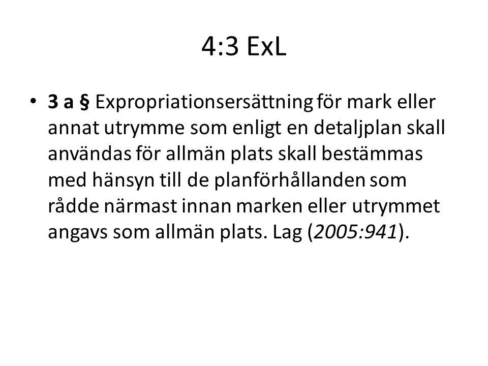 4:3 ExL 3 a § Expropriationsersättning för mark eller annat utrymme som enligt en detaljplan skall användas för allmän plats skall bestämmas med hänsy