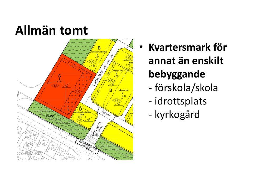 Allmän tomt Kvartersmark för annat än enskilt bebyggande - förskola/skola - idrottsplats - kyrkogård