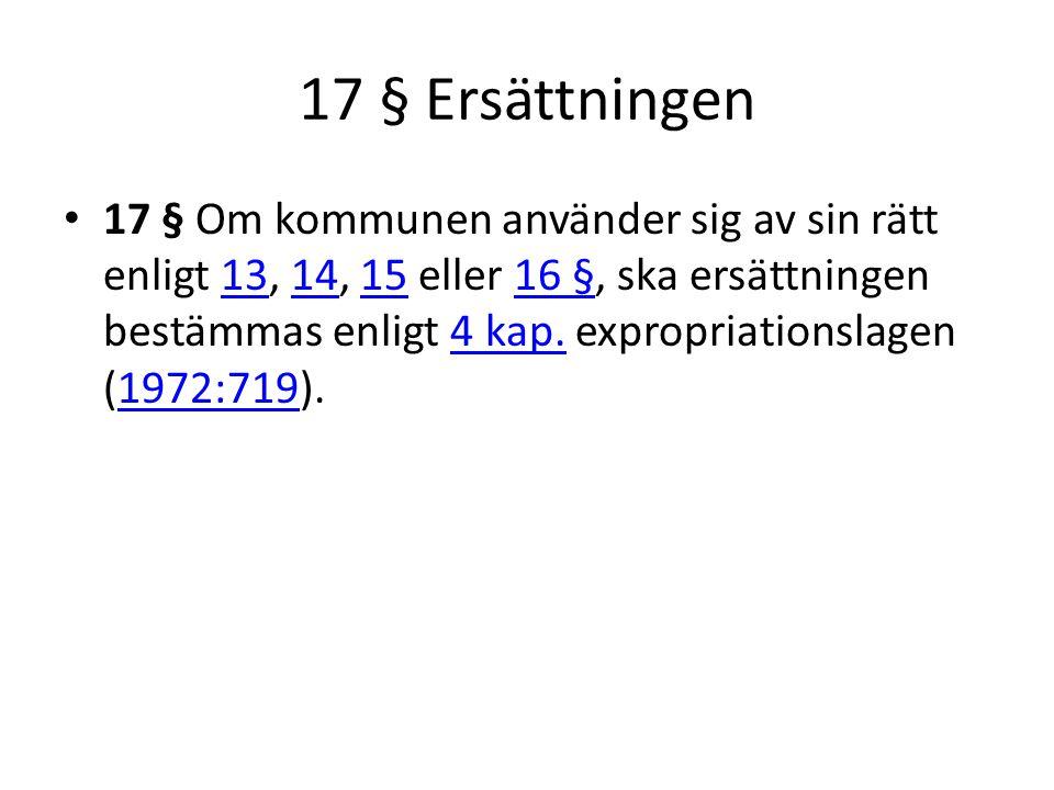 17 § Ersättningen 17 § Om kommunen använder sig av sin rätt enligt 13, 14, 15 eller 16 §, ska ersättningen bestämmas enligt 4 kap. expropriationslagen