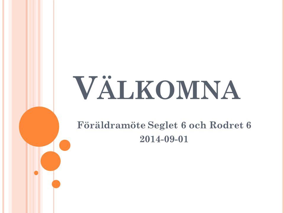 V ÄLKOMNA Föräldramöte Seglet 6 och Rodret 6 2014-09-01