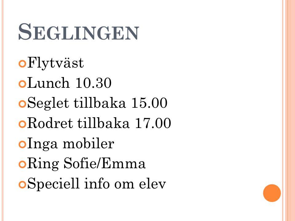 S EGLINGEN Flytväst Lunch 10.30 Seglet tillbaka 15.00 Rodret tillbaka 17.00 Inga mobiler Ring Sofie/Emma Speciell info om elev
