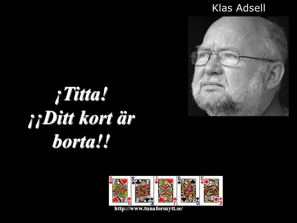 ¡Titta! ¡¡Ditt kort är borta!! Klas Adsell 2015-01-1212http://www.tunaforsnytt.se/