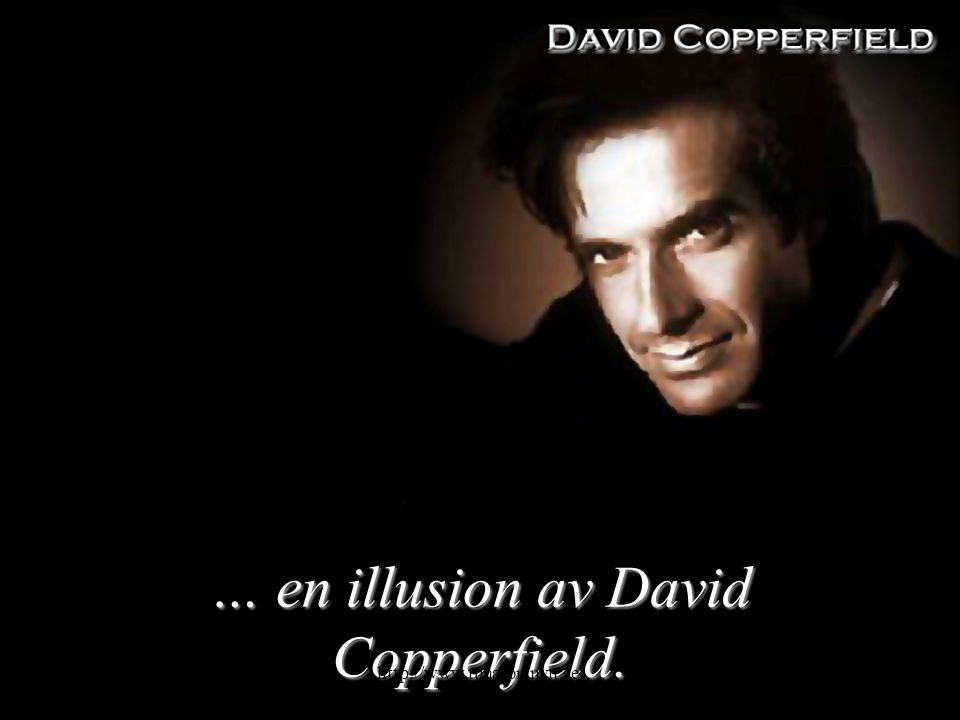 … en illusion av David Copperfield. 2015-01-126http://www.tunaforsnytt.se/