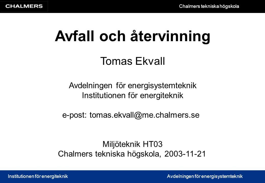 Chalmers tekniska högskola Institutionen för energiteknikAvdelningen för energisystemteknik Avfall och återvinning Tomas Ekvall Avdelningen för energi