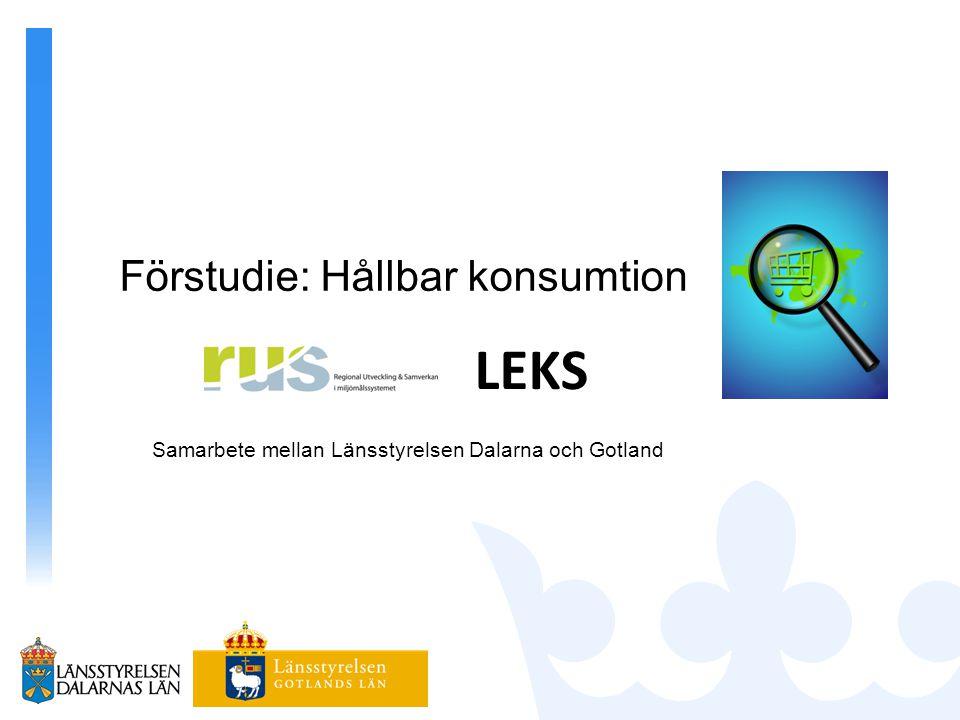 Förstudie: Hållbar konsumtion Samarbete mellan Länsstyrelsen Dalarna och Gotland LEKS