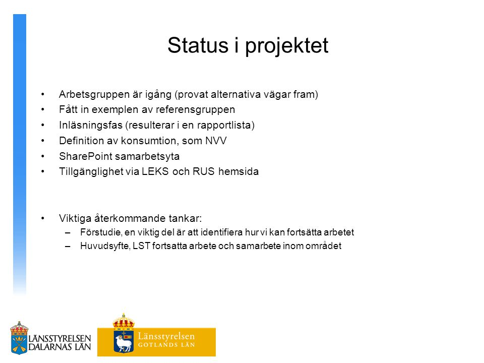 Status i projektet Arbetsgruppen är igång (provat alternativa vägar fram) Fått in exemplen av referensgruppen Inläsningsfas (resulterar i en rapportli