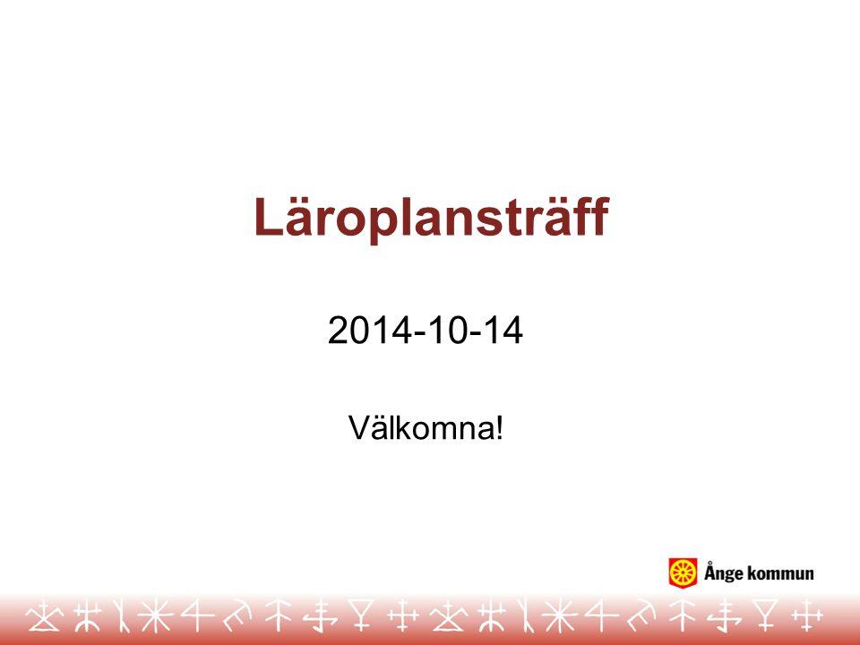 Läroplansträff 2014-10-14 Välkomna!