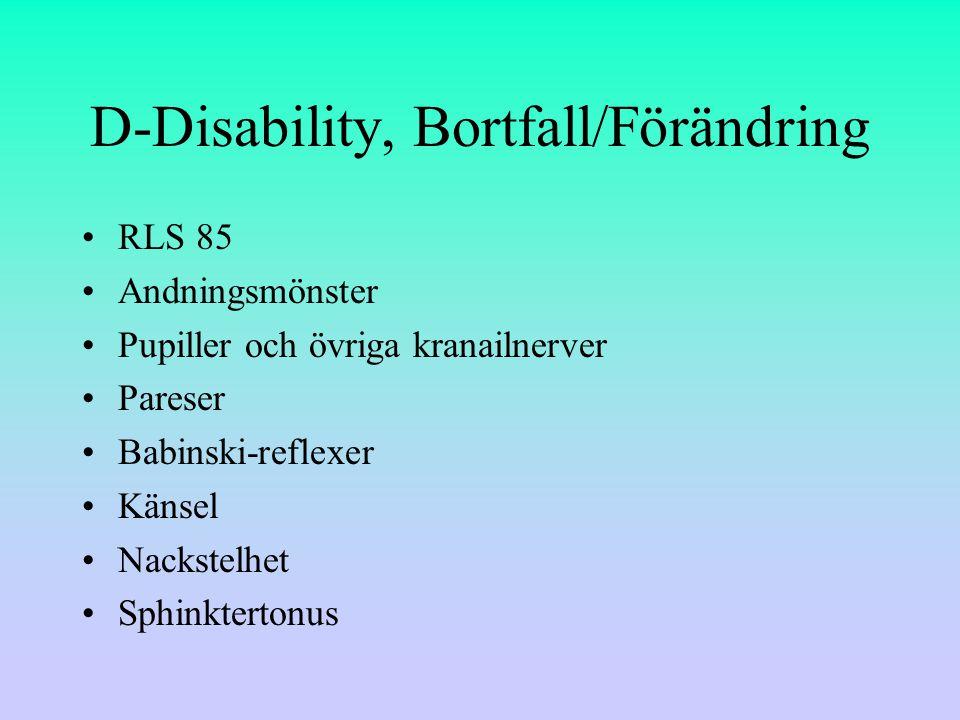 D-Disability, Bortfall/Förändring RLS 85 Andningsmönster Pupiller och övriga kranailnerver Pareser Babinski-reflexer Känsel Nackstelhet Sphinktertonus