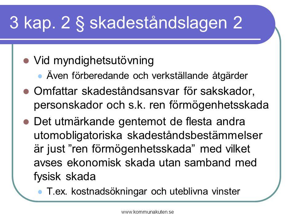 3 kap. 2 § skadeståndslagen 2 Vid myndighetsutövning Även förberedande och verkställande åtgärder Omfattar skadeståndsansvar för sakskador, personskad