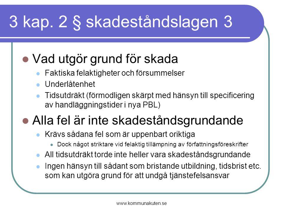 3 kap. 2 § skadeståndslagen 3 Vad utgör grund för skada Faktiska felaktigheter och försummelser Underlåtenhet Tidsutdräkt (förmodligen skärpt med häns