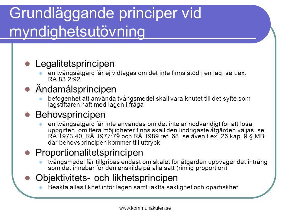 www.kommunakuten.se Grundläggande principer vid myndighetsutövning Legalitetsprincipen en tvångsåtgärd får ej vidtagas om det inte finns stöd i en lag