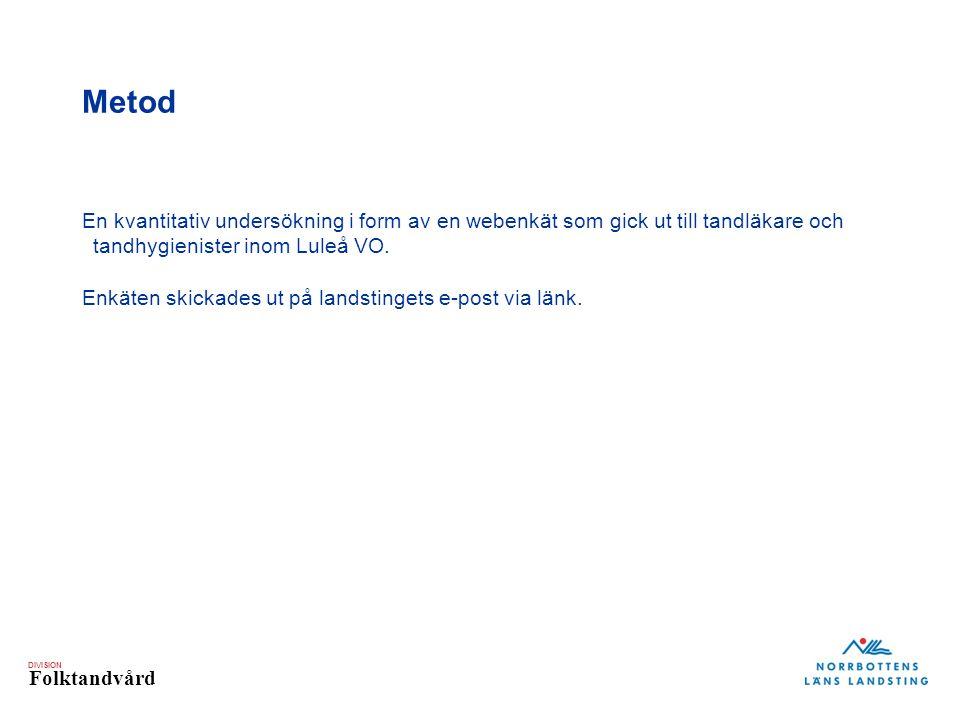 DIVISION Folktandvård Metod En kvantitativ undersökning i form av en webenkät som gick ut till tandläkare och tandhygienister inom Luleå VO.
