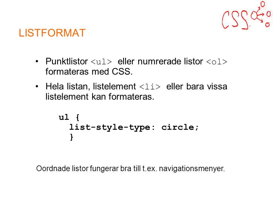 LISTFORMAT Punktlistor eller numrerade listor formateras med CSS.