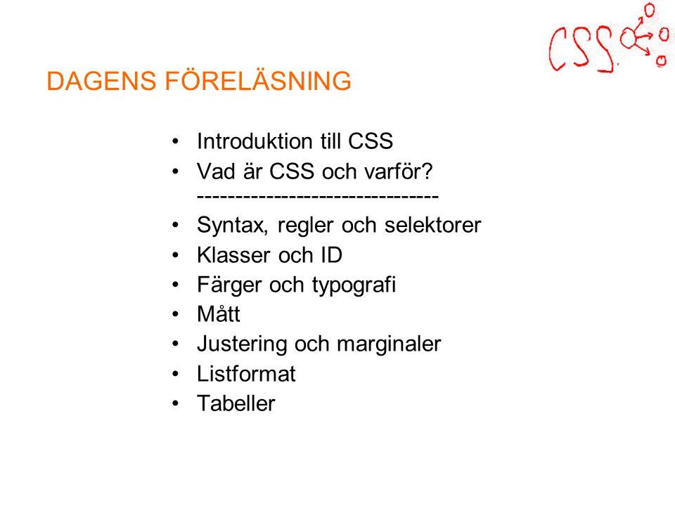 DAGENS FÖRELÄSNING Introduktion till CSS Vad är CSS och varför.