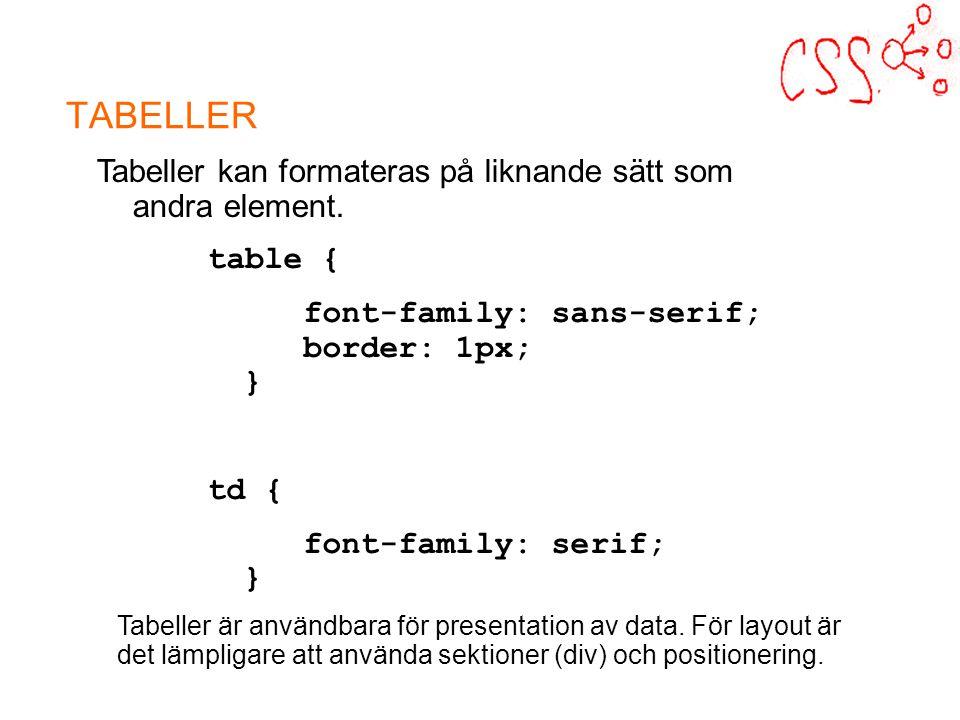 TABELLER table { font-family: sans-serif; border: 1px; } td { font-family: serif; } Tabeller kan formateras på liknande sätt som andra element.