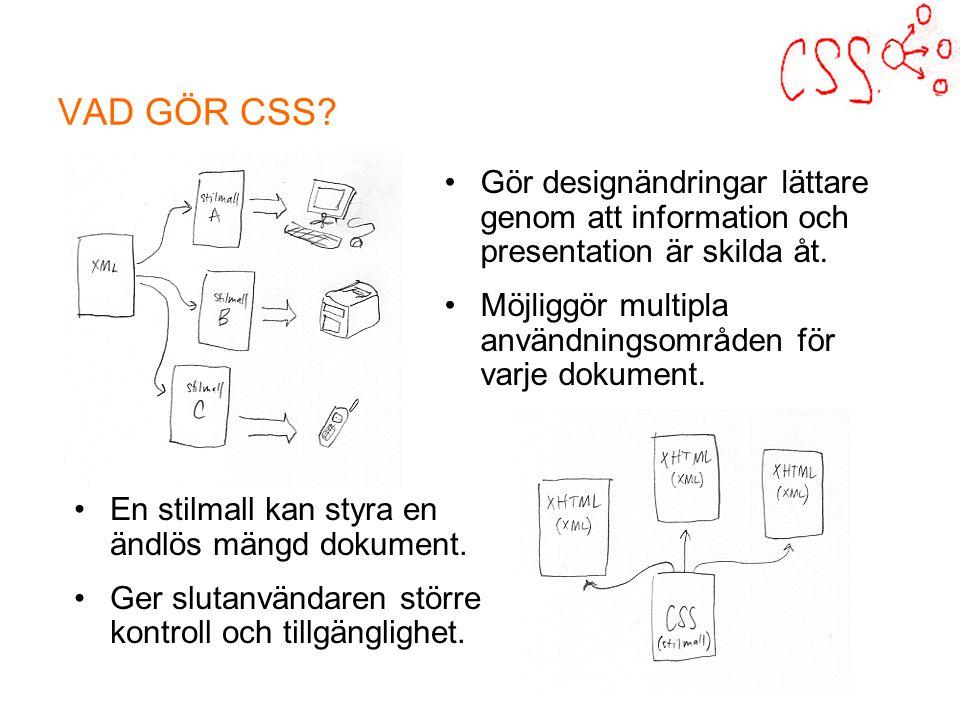 VAD GÖR CSS. En stilmall kan styra en ändlös mängd dokument.