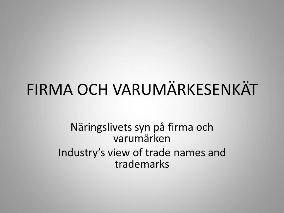FIRMA OCH VARUMÄRKESENKÄT Näringslivets syn på firma och varumärken Industry's view of trade names and trademarks