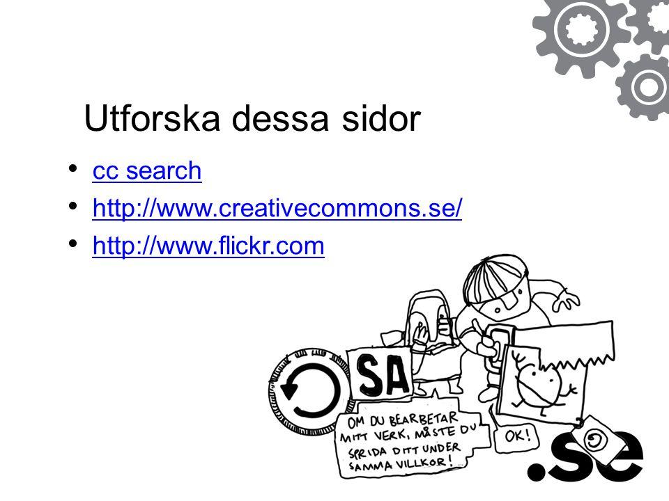 Utforska dessa sidor cc search http://www.creativecommons.se/ http://www.flickr.com