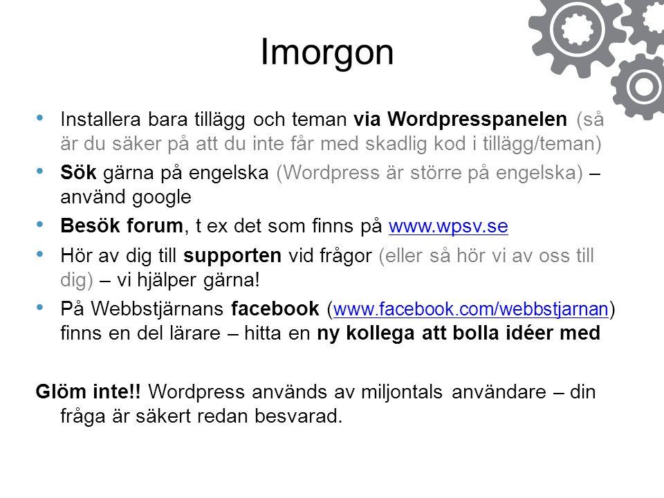 Imorgon Installera bara tillägg och teman via Wordpresspanelen (så är du säker på att du inte får med skadlig kod i tillägg/teman) Sök gärna på engels