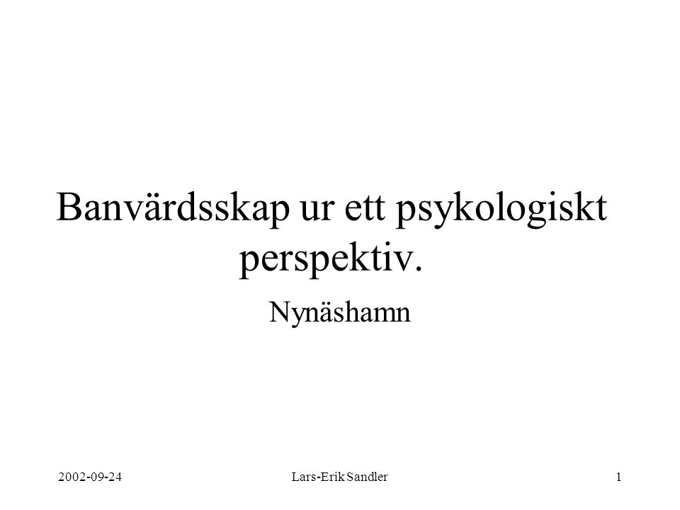 2002-09-24Lars-Erik Sandler1 Banvärdsskap ur ett psykologiskt perspektiv. Nynäshamn
