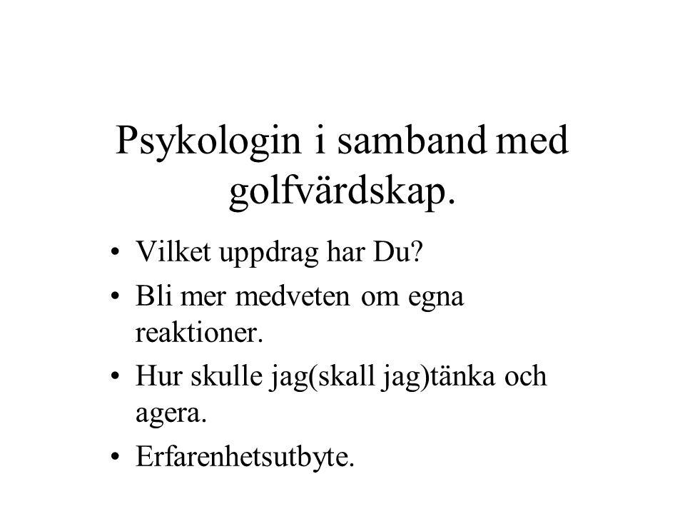 Psykologin i samband med golfvärdskap. Vilket uppdrag har Du.