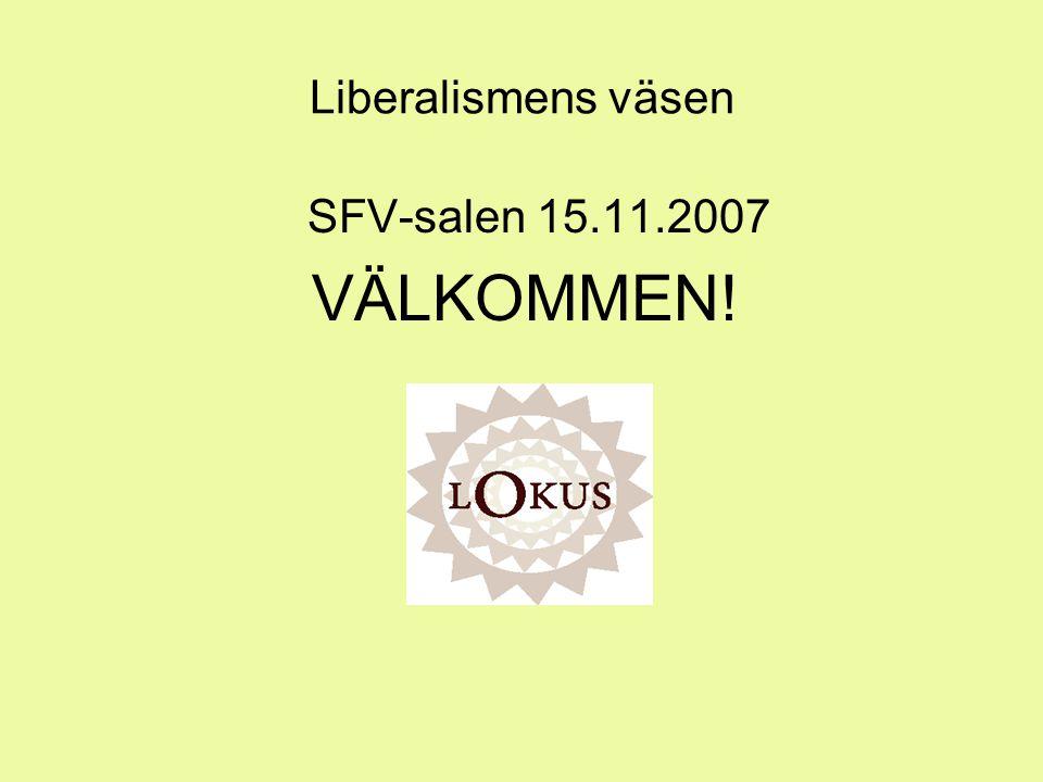 Liberalismens väsen SFV-salen 15.11.2007 VÄLKOMMEN!