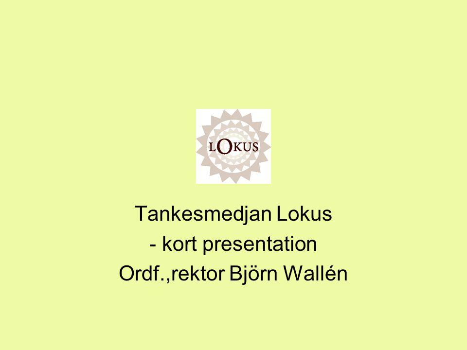Tankesmedjan Lokus - kort presentation Ordf.,rektor Björn Wallén