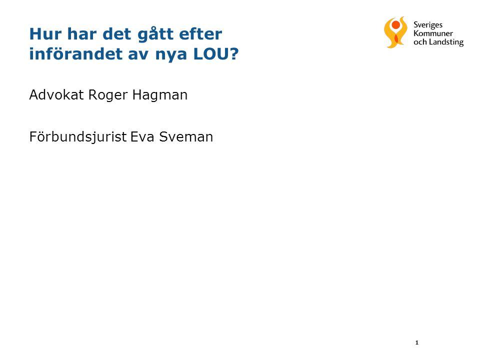 1 Hur har det gått efter införandet av nya LOU? Advokat Roger Hagman Förbundsjurist Eva Sveman