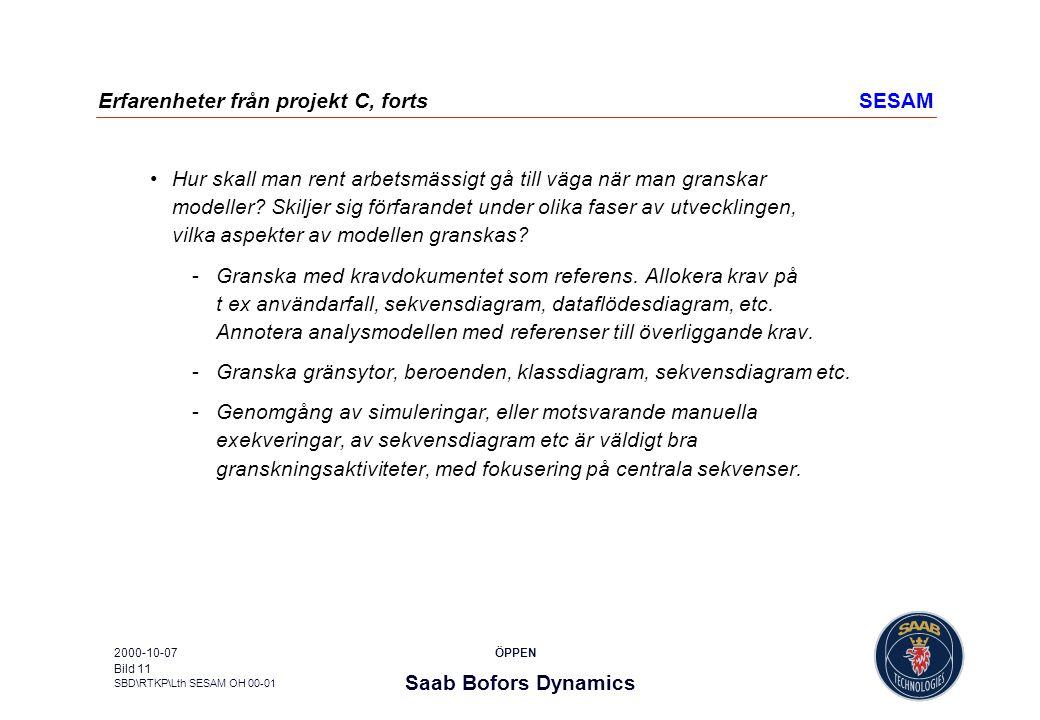 Saab Bofors Dynamics SBD\RTKP\Lth SESAM OH 00-01 ÖPPEN2000-10-07 Bild 11 Erfarenheter från projekt C, fortsSESAM Hur skall man rent arbetsmässigt gå t