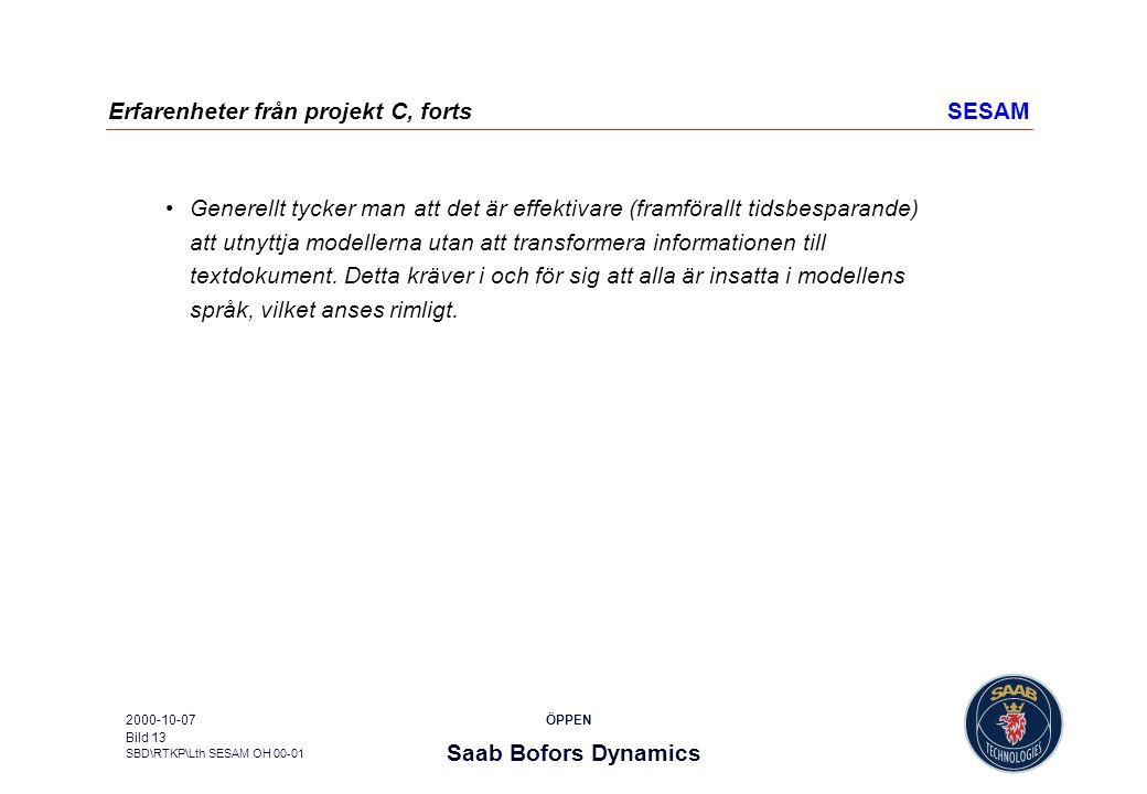 Saab Bofors Dynamics SBD\RTKP\Lth SESAM OH 00-01 ÖPPEN2000-10-07 Bild 13 Erfarenheter från projekt C, fortsSESAM Generellt tycker man att det är effek
