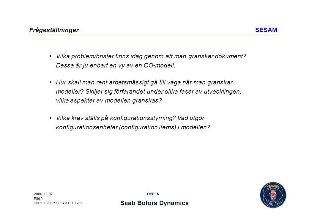 Saab Bofors Dynamics SBD\RTKP\Lth SESAM OH 00-01 ÖPPEN2000-10-07 Bild 3 FrågeställningarSESAM Vilka problem/brister finns idag genom att man granskar