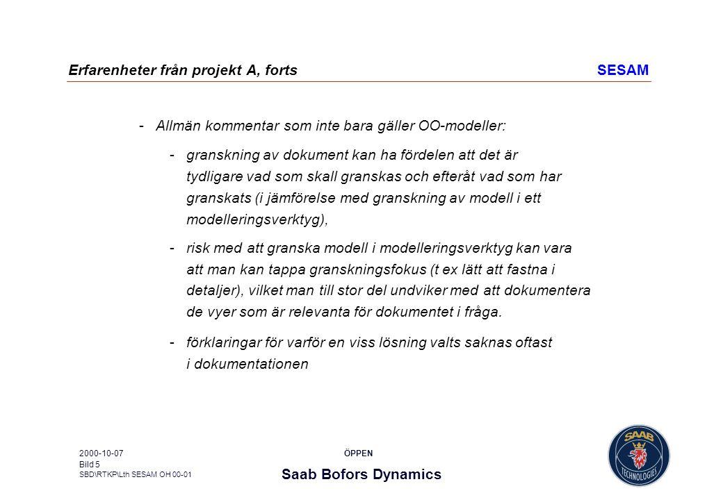 Saab Bofors Dynamics SBD\RTKP\Lth SESAM OH 00-01 ÖPPEN2000-10-07 Bild 5 Erfarenheter från projekt A, fortsSESAM Allmän kommentar som inte bara gäller