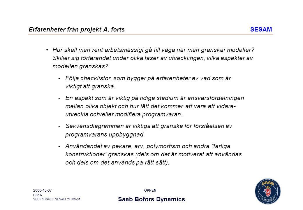 Saab Bofors Dynamics SBD\RTKP\Lth SESAM OH 00-01 ÖPPEN2000-10-07 Bild 17 Slutsats och kommentarerSESAM Särskilda metoder och tekniker för granskning av OO-modeller synes inte finnas i någon mångfald, om de ens finns.