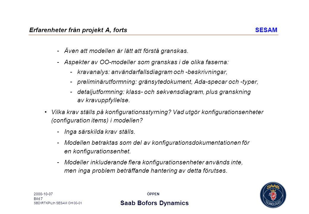 Saab Bofors Dynamics SBD\RTKP\Lth SESAM OH 00-01 ÖPPEN2000-10-07 Bild 7 Erfarenheter från projekt A, fortsSESAM Även att modellen är lätt att förstå
