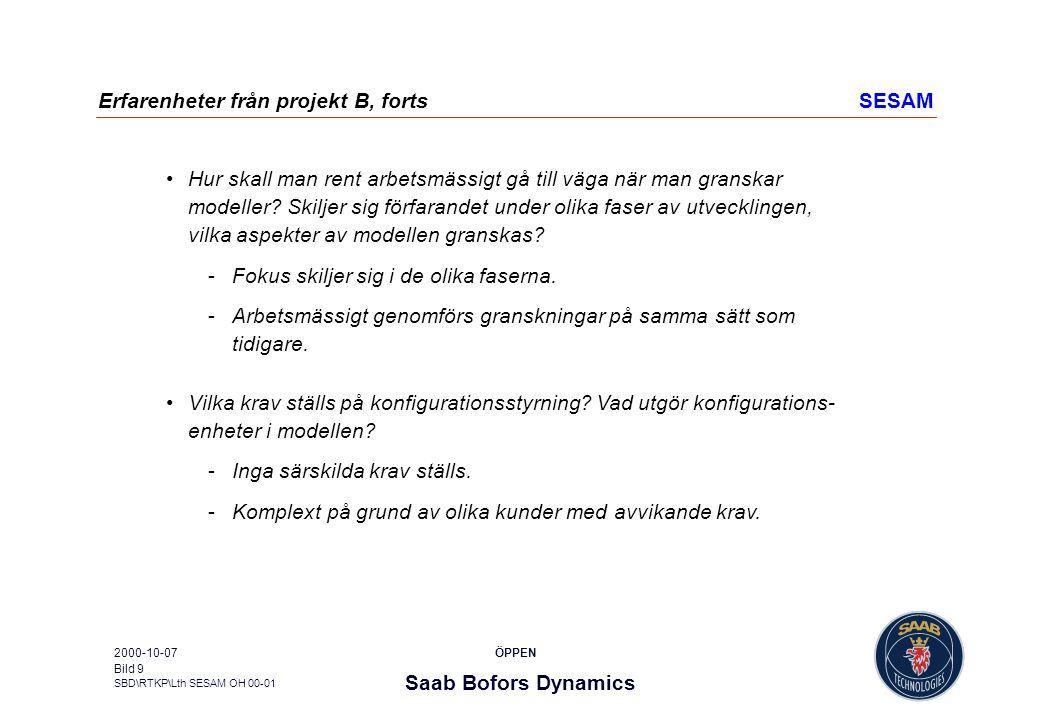 Saab Bofors Dynamics SBD\RTKP\Lth SESAM OH 00-01 ÖPPEN2000-10-07 Bild 9 Erfarenheter från projekt B, fortsSESAM Hur skall man rent arbetsmässigt gå ti
