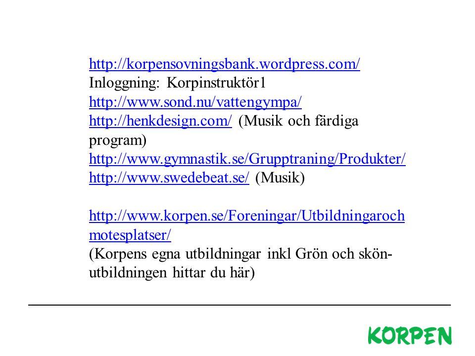 http://korpensovningsbank.wordpress.com/ http://korpensovningsbank.wordpress.com/ Inloggning: Korpinstruktör1 http://www.sond.nu/vattengympa/ http://henkdesign.com/http://henkdesign.com/ (Musik och färdiga program) http://www.gymnastik.se/Grupptraning/Produkter/ http://www.swedebeat.se/http://www.swedebeat.se/ (Musik) http://www.korpen.se/Foreningar/Utbildningaroch motesplatser/ (Korpens egna utbildningar inkl Grön och skön- utbildningen hittar du här)