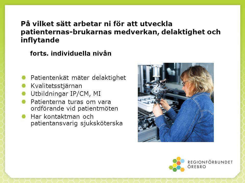 På vilket sätt arbetar ni för att utveckla patienternas-brukarnas medverkan, delaktighet och inflytande forts. individuella nivån Patientenkät mäter d